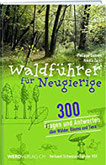 Waldführer für Neugierige 300 Fragen und Antworten über Wälder, Bäume und Tiere