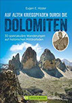 Kriegspfade durch die Dolomiten Auf alten Kriegspfaden durch die Dolomiten. Ein Wanderführer mit 30 spektakulären Touren in den Dolomiten. Auf ... Dolomiten wandern. (Erlebnis Wandern)