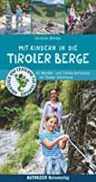 Mit Kindern in die Tiroler Berge 40 Wander- und Entdeckertouren im Tiroler Unterland (Abenteuer und Erholung für Familien)