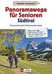 Wanderführer Südtirol Panoramawege für Senioren Südtirol. 30 aussichtsreiche Höhenwanderungen. Leichte Höhenwege in den Alpen. Entspannte Wanderungen mit Aussicht.