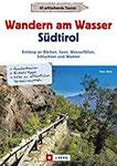 Wanderführer Südtirol Wandern am Wasser Südtirol. Entlang an Bächen, Seen, Wasserfällen, Schluchten und Waalen. Touren zu Wasserfällen und Waalen. Wanderwege an Bächen, Seen und Flüs