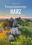 Wanderführer Panoramawege Harz. Wandern mit Panorama im Harz, aussichtsreiche Touren und Panoramawanderungen durch den Nationalpark, zum Brocken und im Hochharz. (Erlebnis Wandern)