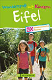 Wandern mit Kindern Freizeit, Natur und Mehr genießen. Ein Tourenführer für familiären Wanderspaß in der Eifel. Inklusive essentieller Tipps für Eltern zum Wandern mit Kids.