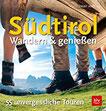 Südtirol - Wandern & Genießen 55 unvergessliche Touren