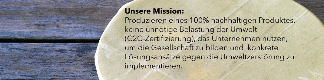 Unsere Mission: Produzieren eines 100% nachhaltigen Produktes, keine unnötige Belastung der Umwelt  (C2C zertifizierung), das Unternehmen nutzen, um die Gesellschaft zu bilden und  konkrete  Lösungsansätze gegen die Umweltzerstörung zu  implementieren.