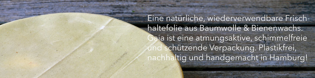 Eine natürliche, wiederverwendbare Frischhaltefolie aus Baumwolle & Bienenwachs. Gaia ist eine atmungsaktive, schimmelfreie und schützende Verpackung. Plastikfrei, nachhaltig und handgemacht in Hamburg!