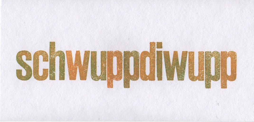 """schwuppdiwupp"" // 23 x 11 cm // 6 €"