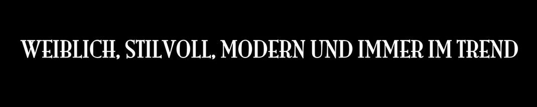 Weiblich, stilvoll, modern und immer im Trend.