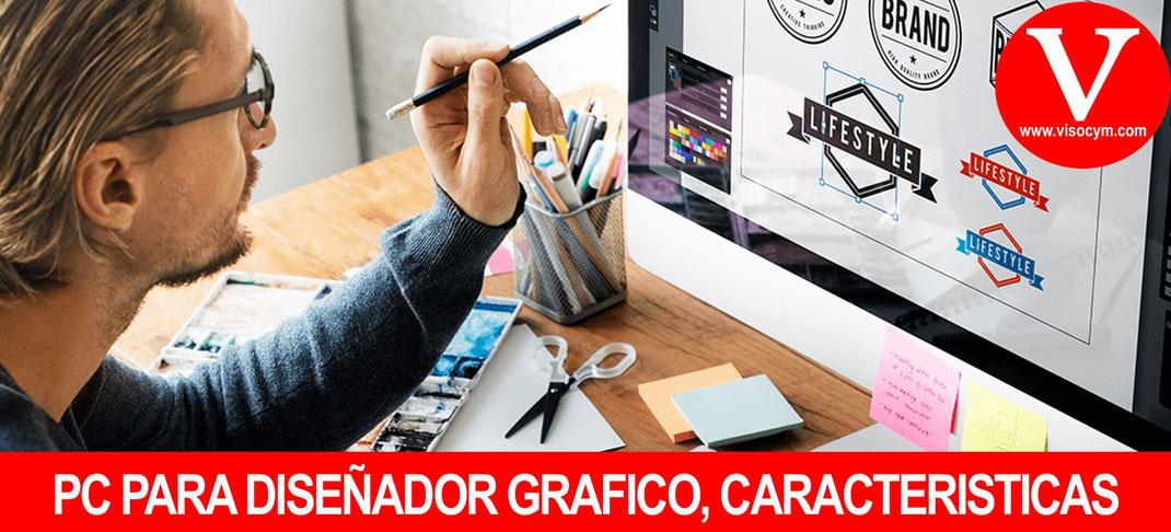 PC PARA DISEÑADOR GRÁFICO, CARACTERÍSTICAS