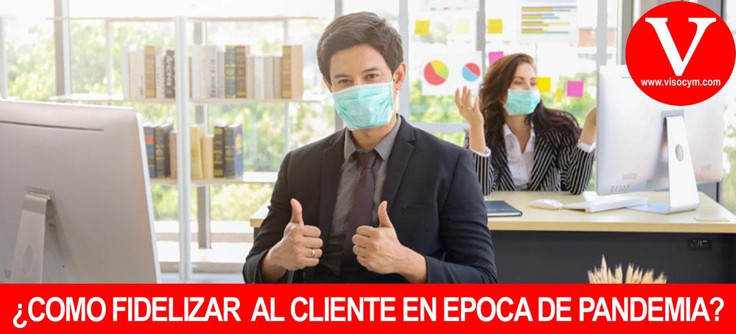 ¿Cómo mantener la confianza y fidelidad del cliente en tiempos de Pandemia?