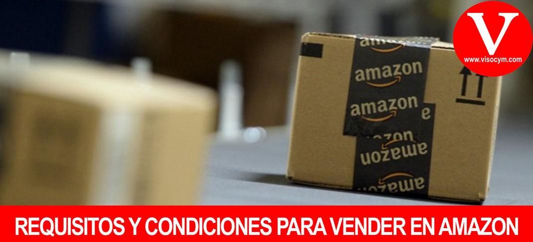 REQUISITOS, TÉRMINOS Y CONDICIONES PARA VENDER EN AMAZON