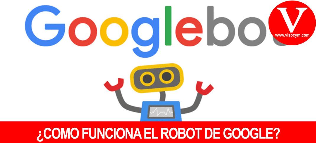 ¿COMO FUNCIONA EL ROBOT DE GOOGLE?
