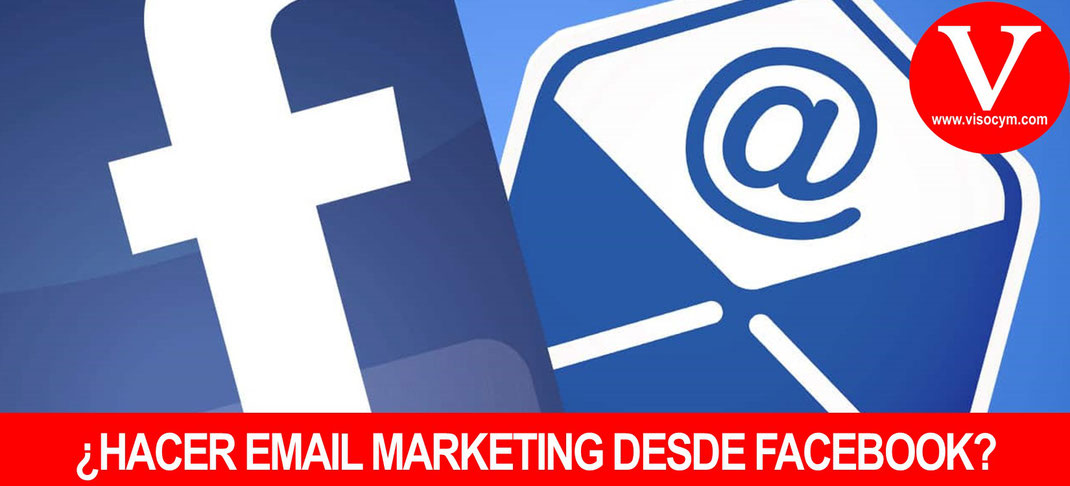 ¿HACER EMAIL MARKETING DESDE FACEBOOK?