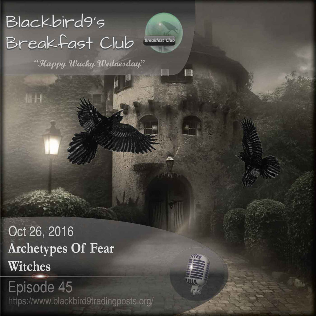 Blackbird9's Breakfast Club Podcast Examines Witches - Archetype of Fear