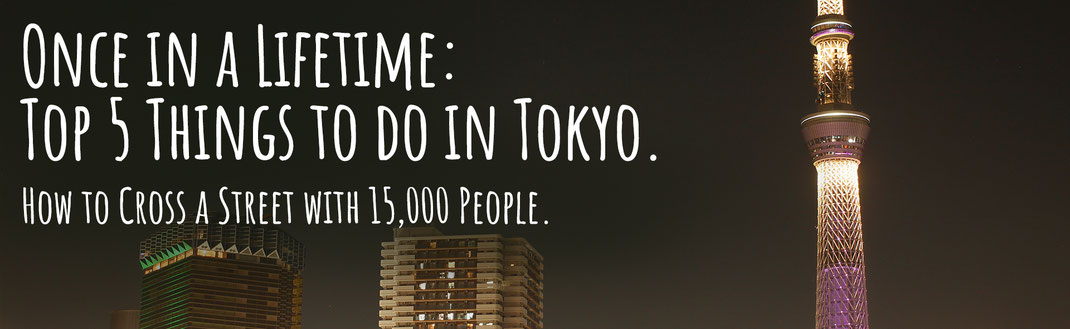 5 things you need to do in Tokyo before you die