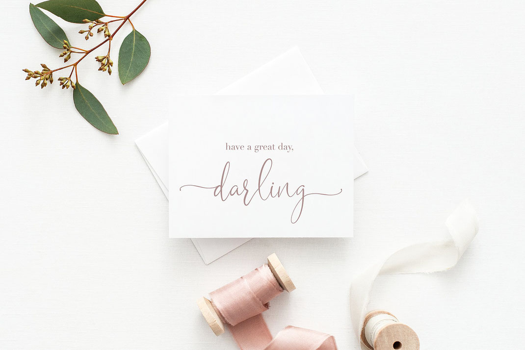 Have a great day darling - love card