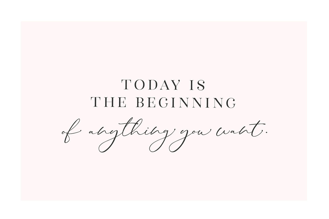Today is the beginning of anything you want