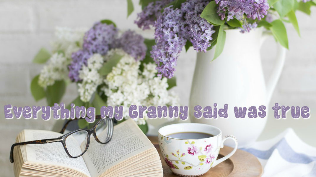 Everything my Granny said was true www.beautifulmum.co.uk/my-granny-said