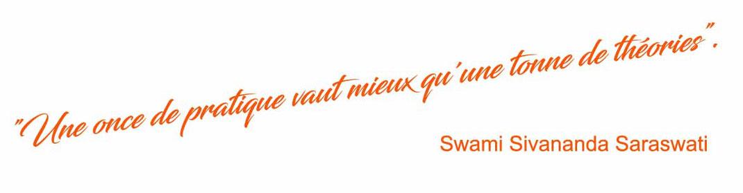 """""""Une once de pratique vaut mieux qu'une tonne de théories"""".  Swami Sivananda Saraswati"""