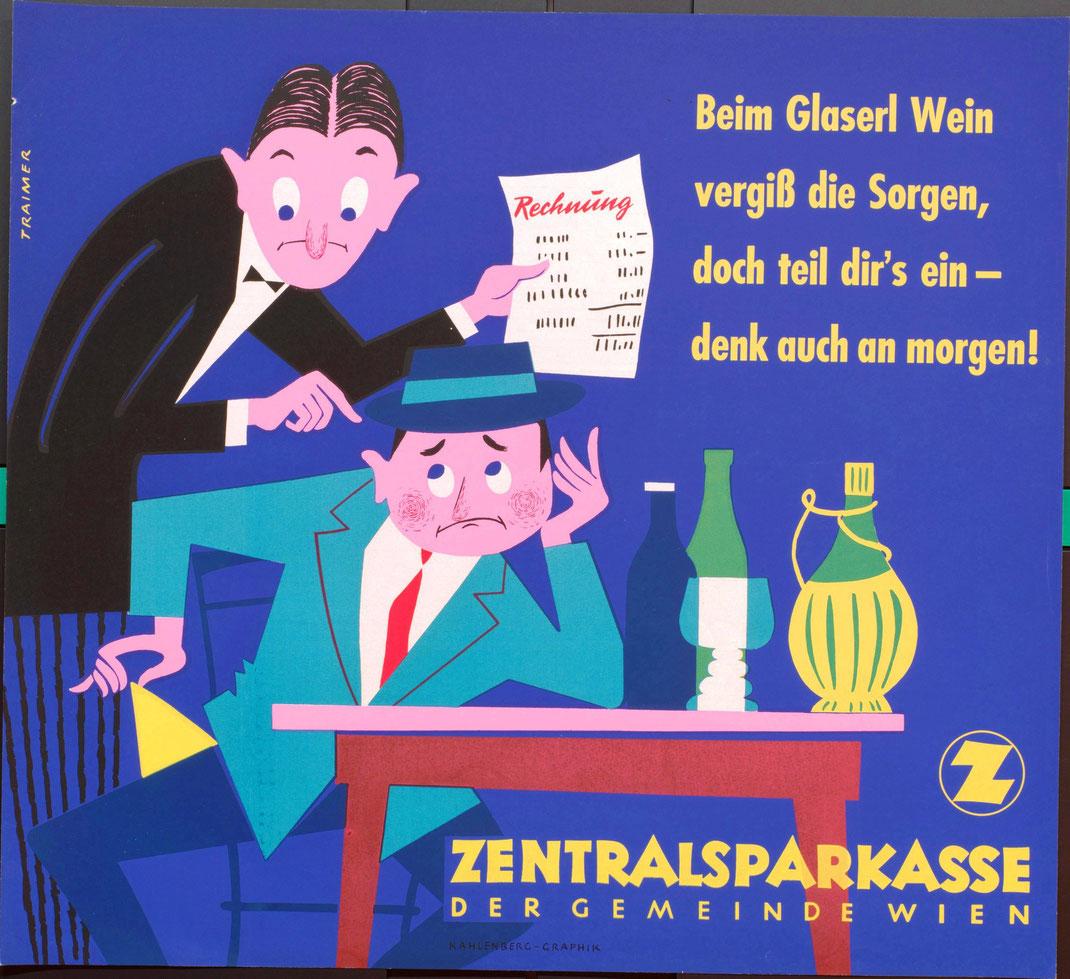Humorvolle Werbung. Beim Glaserl Wein vergiß die Sorgen, doch teil dir's ein - denk auch an morgen! Zentralsparkasse der Gemeinde Wien (37 x 32 cm von 1959).