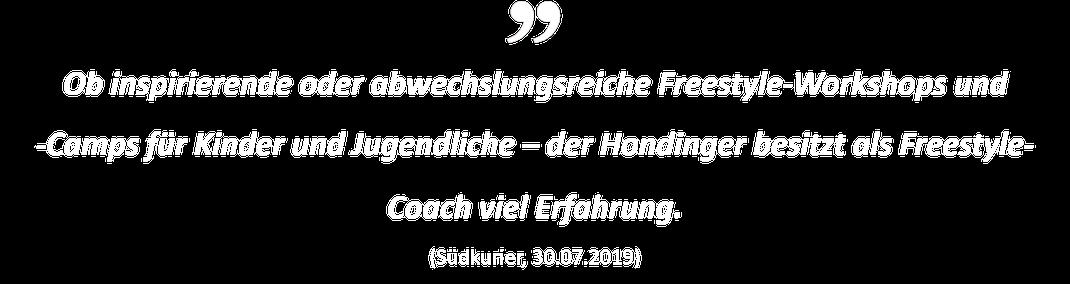 Ob inspirierende oder abwechslungsreiche Freestyle-Workshops und  -Camps für Kinder und Jugendliche – der Hondinger besitzt als Freestyle-Coach viel Erfahrung. (Südkurier, 30.07.2019)