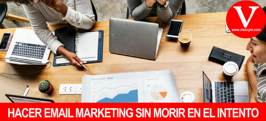 HACER EMAIL MARKETING SIN MORIR EN EL INTENTO
