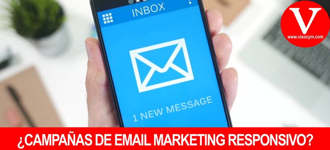 ¿CAMPAÑAS DE EMAIL MARKETING RESPONSIVO?