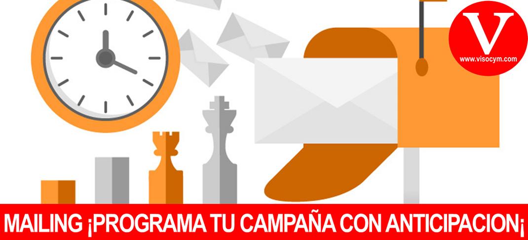 MAILING ¡PROGRAMA TU CAMPAÑA CON ANTICIPACIÓN¡