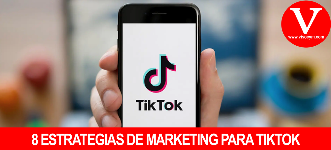8 ESTRATEGIAS DE MARKETING PARA TIKTOK