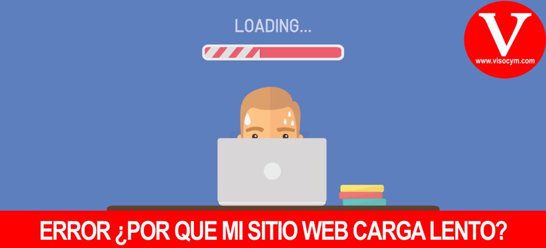 ERROR ¿POR QUE MI SITIO WEB CARGA LENTO?