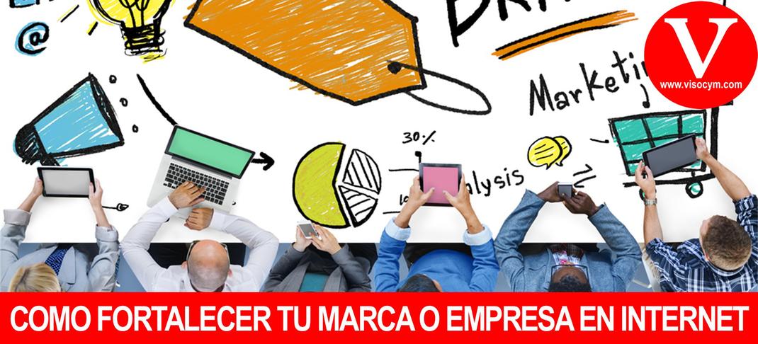 Como fortalecer tu marca o empresa en internet
