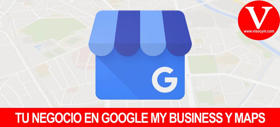 TU NEGOCIO EN GOOGLE MY BUSINESS Y MAPS