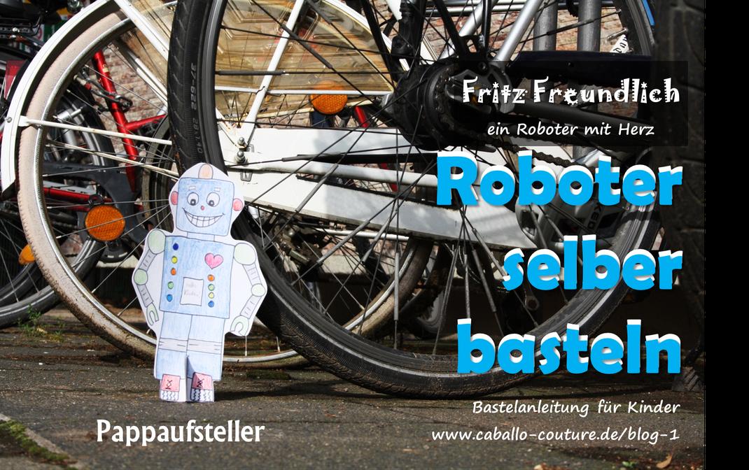 Roboter; Bastelidee; Roboter basteln; Caballo Couture; Roboter bauen; DIY Roboter, Roboter zum Ausmalen, Vorlage Roboter