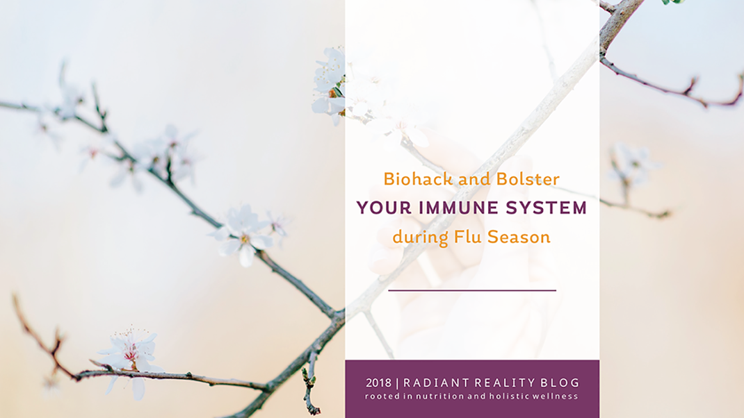 Radiant Reality Blog | Biohack and Bolster your Immune System during Flu Season