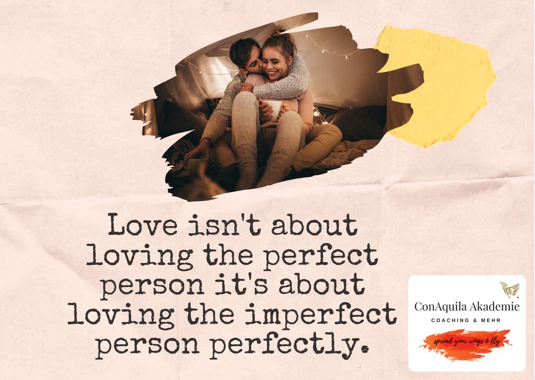 Love isn't about loving the perfect person. Inspirationen, ConAquila, Martina M. Schuster. Coaching Akademie, Bildquelle: Canva Pro.