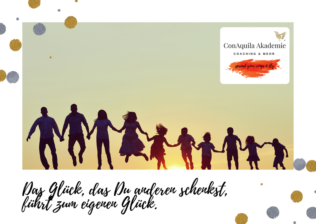 Das Glück, das wir anderen schenken. Inspirationen, ConAquila, Martina M. Schuster. Coaching Akademie, Bildquelle: Canva Pro.