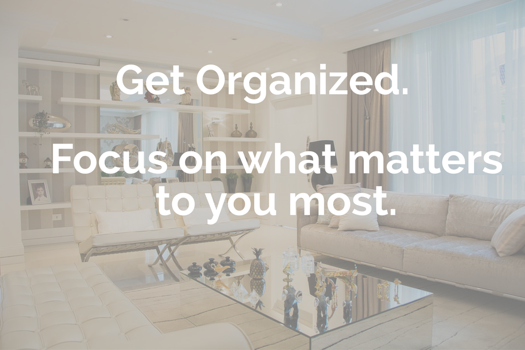 Get Organized. Focus on what matters to you most.