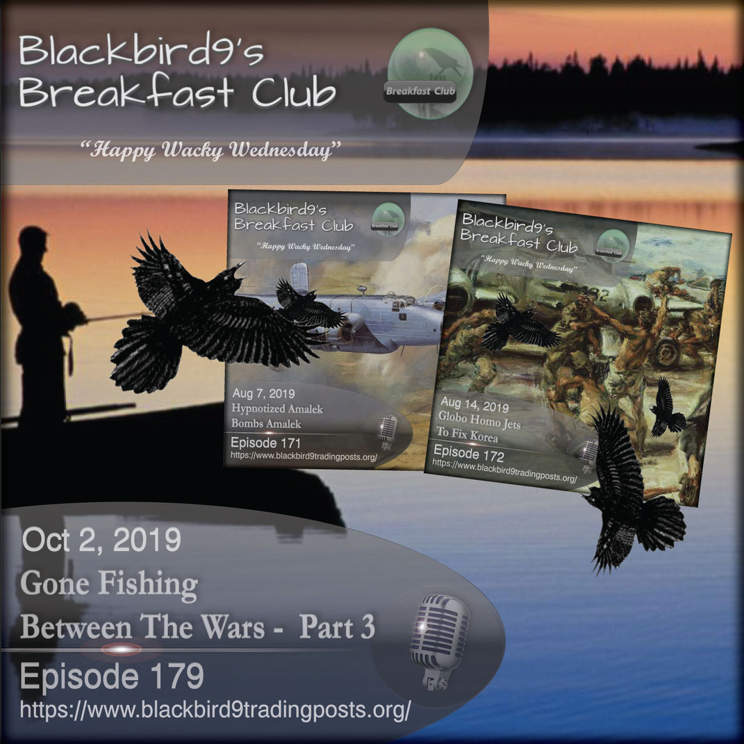 Gone Fishing Between The Wars Part 3 - Blackbird9