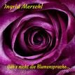 Ingrid Merschl, Gäb's nicht die Blumensprache
