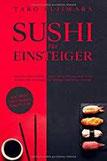 SUSHI FÜR EINSTEIGER Das große Sushi Kochbuch - Schritt für Schritt zum Sushi Profi Rezepte und Anleitungen für Anfänger und Fortgeschrittene - inkl. Maki, Nigri, Ramen, Saucen uvm.