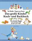 Das große Kinder-Koch- und Backbuch Die schönsten Rezepte für jede Jahreszeit