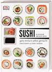 Sushi klassische und neue Ideen - ganz einfach selbst gemacht