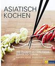 Asiatisch Kochen 300 Rezepte in 1200 Fotos Schritt für Schritt