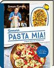 Pasta Mia! Original italienische Nudelgerichte - Italienisches Kochbuch mit authentischen Nudelgerichten und Rezepten für selbstgemachte Pasta