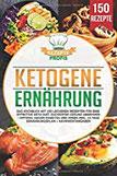 Ketogene Ernährung Das Kochbuch mit 150 leckeren Rezepten für eine effektive Keto Diät. Zuckerfrei gesund abnehmen - Optimal gegen Diabetes und Krebs inkl. 14 Tage Ernährungsplan + Nährwertangaben