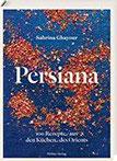 Persiana 100 Rezepte aus den Küchen des Orients