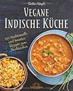 Vegane Indische Küche Traditionelle und kreative Rezepte zum Nachkochen