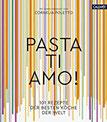 Pasta, ti amo! 101 Rezepte, der besten Köche der Welt