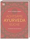 Achtsame Ayurveda-Küche 100 Rezepte für alle Doshas