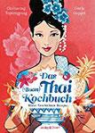 Das Thai-Kochbuch Bilder Geschichten Rezepte (Illustrierte Länderküchen Bilder. Geschichten. Rezepte)